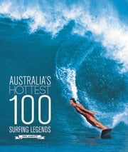 Australias Hottest 100 Surfing Legends ebook by Phil Jarratt