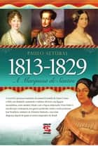 A Marquesa de Santos - 1813 - 1829 ebook by Paulo Setúbal