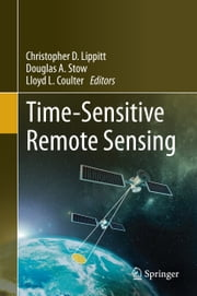 Time-Sensitive Remote Sensing ebook by Christopher Lippitt,Douglas Stow,Lloyd Coulter