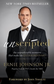 Unscripted - The Unpredictable Moments That Make Life Extraordinary ebook by Ernie Jr. Johnson