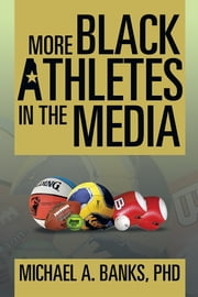 More Black Athletes in the Media ebook by Michael A. Banks, PhD