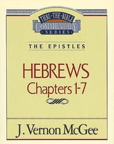 Hebrews I - The Epistles (Hebrews 1-7) ebook by J. Vernon McGee