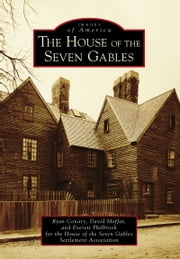 The House of the Seven Gables ebook by Ryan Conary, David Moffat, Everett Philbrook,...