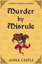 Murder by Misrule ebook by Anna Castle