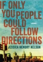 If Only You People Could Follow Directions ebook by Jessica Hendry Nelson