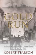 Gold Run - The Rescue of Norway's Gold Bullion from the Nazis, 1940 ebook by Robert Pearson