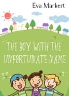 The Boy with the Unfortunate Name ebook by Eva Markert