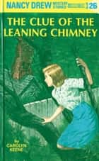 Nancy Drew 26: The Clue of the Leaning Chimney ebook by Carolyn Keene