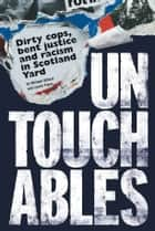 Untouchables: Dirty cops, bent justice and racism in Scotland Yard ebook by Michael Gillard,Laurie Flynn