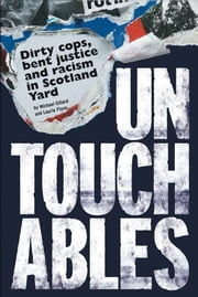 Untouchables: Dirty cops, bent justice and racism in Scotland Yard - Dirty cops, bent justice and racism in Scotland Yard ebook by Michael Gillard,Laurie Flynn