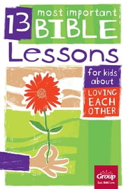13 Most Important Bible Lessons for Kids About Loving Each Other ebook by Hooks,Mackie