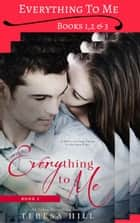 Everything To Me - Box Set (Books 1-3) - Everything To Me, #7 ebook by Teresa Hill