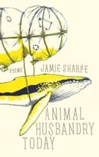 Animal Husbandry Today ebook by Jamie Sharpe