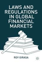 Laws and Regulations in Global Financial Markets ebook by R. Girasa