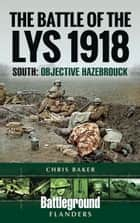 The Battle of the Lys 1918: South - Objective Hazebrouck ebook by Chris Baker