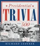 Presidential Trivia, 3rd Edition ebook by Richard Lederer