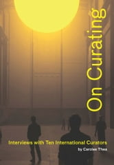 On Curating: Interviews with Ten International Curators ebook by Carolee Thea