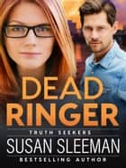 Dead Ringer (Truth Seekers Book 1) - Clean and Wholesome Romantic Suspense eBook by Susan Sleeman