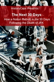 The Next 30 Days: How a Nation Rebuilt in the 30 Days Following the Death of JFK ebook by Howard Brinkley