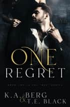 "One Regret - The ""One"" Series, #2 ebook by K.A. Berg, T.E. Black"
