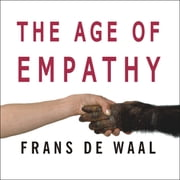 The Age of Empathy - Nature's Lessons for a Kinder Society audiobook by Frans de Waal