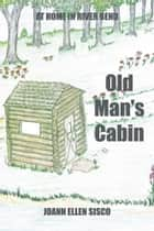 Old Man's Cabin ebook by Joann Ellen Sisco