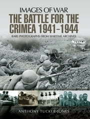 The Battle for Crimea 1941-1944 - Rare Photographs from Wartime Archives ebook by Anthony Tucker-Jones