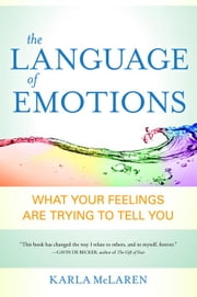 The Language of Emotions - What Your Feelings Are Trying to Tell You ebook by Karla McLaren