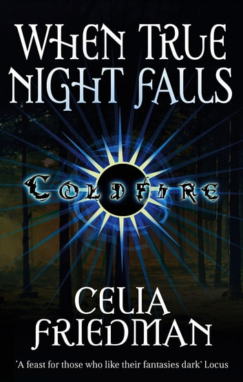 When True Night Falls - The Coldfire Trilogy: Book Two ebook by Celia Friedman