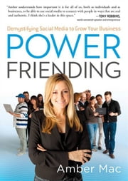 Power Friending - Demystifying Social Media to Grow Your Business ebook by Amber Mac