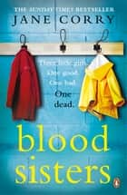 Blood Sisters - The #1 bestselling thriller from the Sunday Times bestselling author of My Husband's Wife ebook by Jane Corry