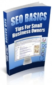 SEO Basics - Tips For Small Business Owners ebook by Jimmy  Cai