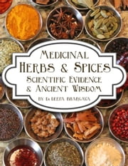 Medicinal Herbs & Spices - Scientific Evidence & Ancient Wisdom ebook by Deepa Bhargava