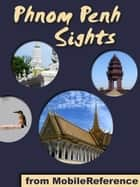 Phnom Penh Sights (Mobi Sights) ebook by MobileReference