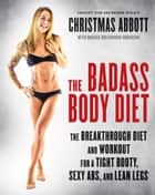 The Badass Body Diet ebook by Christmas Abbott