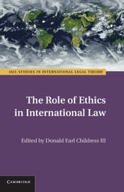 The Role of Ethics in International Law ebook by Donald Earl Childress, III