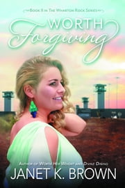 Worth Forgiving ebook by Janet K. Brown