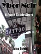 Ybor Noir - A Frank Geddy Detective Short ebook by John David