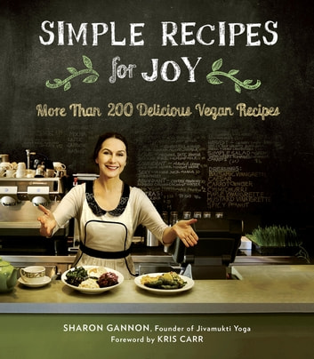 Simple Recipes for Joy - More Than 200 Delicious Vegan Recipes eBook by Sharon Gannon