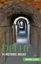 Delhi 14 : Historic walks ebook by LIDDLE SWAPNA