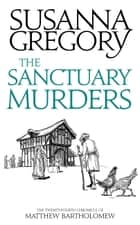 The Sanctuary Murders - The Twenty Fourth Chronicle of Matthew Bartholomew ebook by Susanna Gregory