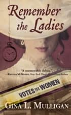 Remember the Ladies eBook by Gina L. Mulligan