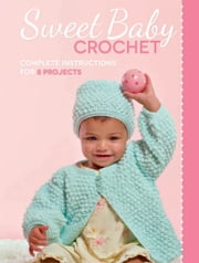 Sweet Baby Crochet - Complete Instructions for 8 Projects ebook by Margaret Hubert