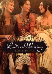 Ladies in Waiting ebook by Ms. Laura L. Sullivan