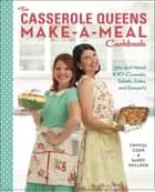 The Casserole Queens Make-a-Meal Cookbook - Mix and Match 100 Casseroles, Salads, Sides, and Desserts ebook by Crystal Cook, Sandy Pollock
