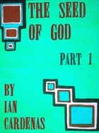 The Seed Of God (A Mini-Series) ebook by Ian Cardenas