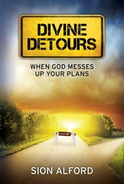 Divine Detours - When God Messes Up Your Plans ebook by Sion Alford