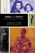 Pride of Family - Four Generations of American Women of Color ebook by Carole Ione