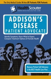 HealthScouter Addison's Disease: Addison Disease Symptoms and Addison's Disease Treatment ebook by Robinson, Katrina