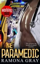 The Paramedic (Book Nine, Working Men) ebook by Ramona Gray